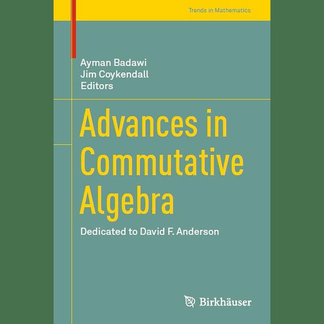 Advances in Commutative Algebra: Dedicated to David F. Anderson