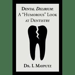 "Dental Delirium: A ""Humorous"" Look at Dentistry"