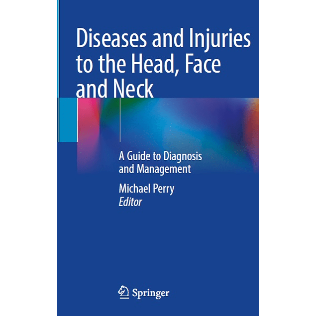 Diseases and Injuries to the Head, Face and Neck: A Guide to Diagnosis and Management