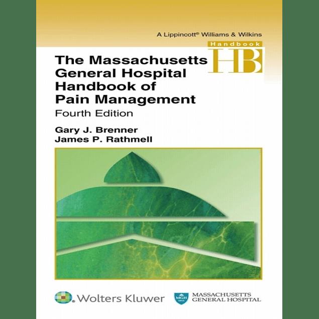 The Massachusetts General Hospital Handbook of Pain Management  4th Edition by Gary Brenner (Editor), James P. Rathmell (Editor) ISBN-10: 1496347781 ISBN-13: 978-1496347787 ASIN: B08HJ2GVYV