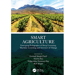 Smart Agriculture: Emerging Pedagogies of Deep Learning, Machine Learning and Internet of Things