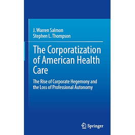 The Corporatization of American Health Care: The Rise of Corporate Hegemony and the Loss of Professional Autonomy