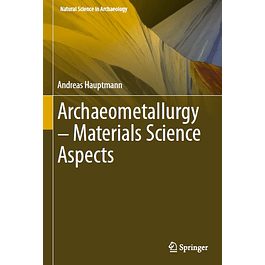 Archaeometallurgy – Materials Science Aspects