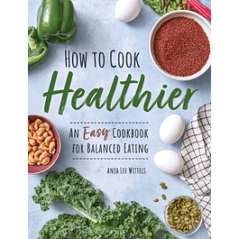 Easy Cookbook for Healthy, Wholesome Recipes: An Easy Cookbook for Balanced Eating
