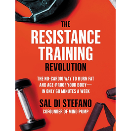The Resistance Training Revolution: The No-Cardio Way to Burn Fat and Age-Proof Your Body―in Only 60 Minutes a Week