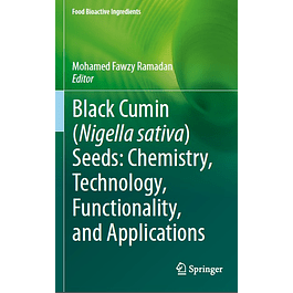 Black cumin (Nigella sativa) seeds: Chemistry, Technology, Functionality, and Applications
