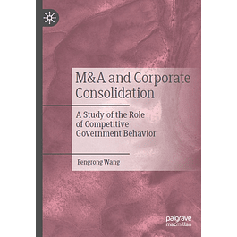 M&A and Corporate Consolidation: A Study of the Role of Competitive Government Behavior