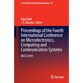 Proceedings of the Fourth International Conference on Microelectronics, Computing and Communication Systems: MCCS 2019