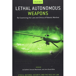 Lethal Autonomous Weapons: Re-Examining the Law and Ethics of Robotic Warfare