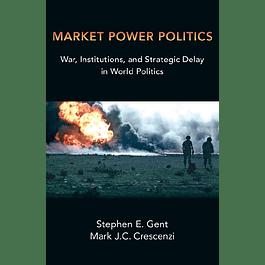 Market Power Politics: War, Institutions, and Strategic Delay in World Politics