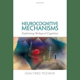 Neurocognitive Mechanisms: Explaining Biological Cognition