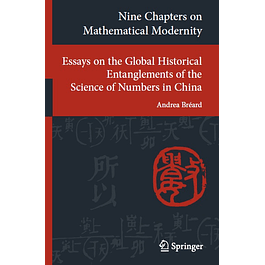 Nine Chapters on Mathematical Modernity: Essays on the Global Historical Entanglements of the Science of Numbers in China