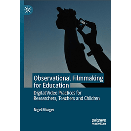 Observational Filmmaking for Education: Digital Video Practices for Researchers, Teachers and Children