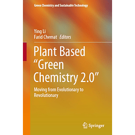 """Plant Based """"Green Chemistry 2.0"""": Moving from Evolutionary to Revolutionary"""