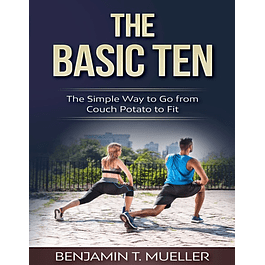 The Basic Ten: The Simple Way to Go from Couch Potato to Fit