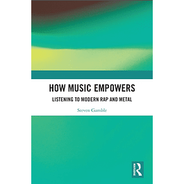 How Music Empowers: Listening to Modern Rap and Metal