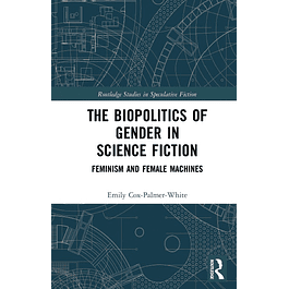 The Biopolitics of Gender in Science Fiction: Feminism and Female Machines