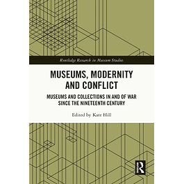 Museums, Modernity and Conflict: Museums and Collections in and of War since the Nineteenth Century