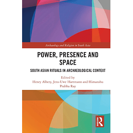Power, Presence and Space: South Asian Rituals in Archaeological Context