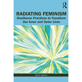 Radiating Feminism: Resilience Practices to Transform our Inner and Outer Lives