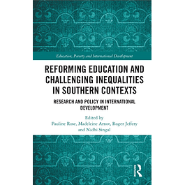 Reforming Education and Challenging Inequalities in Southern Contexts: Research and Policy in International Development