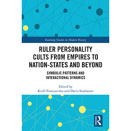 Ruler Personality Cults from Empires to Nation-States and Beyond: Symbolic Patterns and Interactional Dynamics