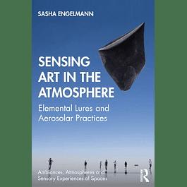 Sensing Art in the Atmosphere: Elemental Lures and Aerosolar Practices