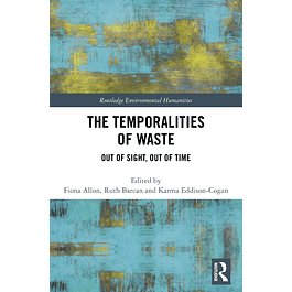 The Temporalities of Waste: Out of Sight, Out of Time