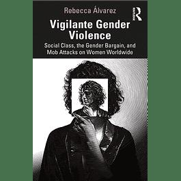 Vigilante Gender Violence: Social Class, the Gender Bargain, and Mob Attacks on Women Worldwide