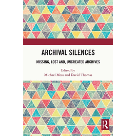 Archival Silences: Missing, Lost and, Uncreated Archives