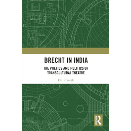Brecht in India: The Poetics and Politics of Transcultural Theatre