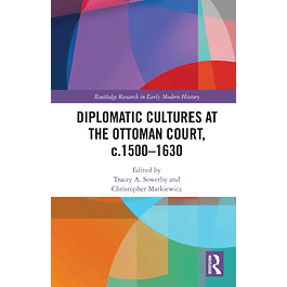 Diplomatic Cultures at the Ottoman Court, c.1500–1630