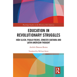 Education in Revolutionary Struggles: Iván Illich, Paulo Freire, Ernesto Guevara and Latin American Thought