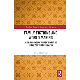 Family Fictions and World Making: Irish and Indian Women's Writing in the Contemporary Era