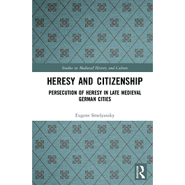 Heresy and Citizenship: Persecution of Heresy in Late Medieval German Cities