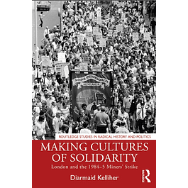 Making Cultures of Solidarity: London and the 1984–5 Miners' Strike