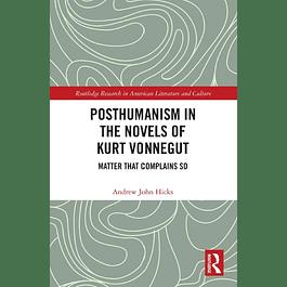 Posthumanism in the Novels of Kurt Vonnegut: Matter That Complains So