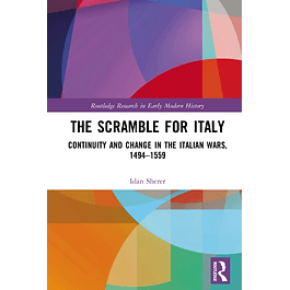 The Scramble for Italy: Continuity and Change in the Italian Wars, 1494-1559