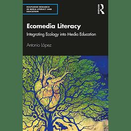 Ecomedia Literacy: Integrating Ecology into Media Education