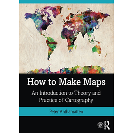 How to Make Maps: An Introduction to Theory and Practice of Cartography