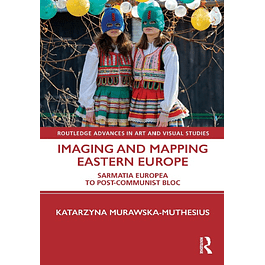 Imaging and Mapping Eastern Europe: Sarmatia Europea to Post-Communist Bloc
