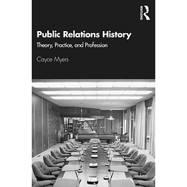 Public Relations History: Theory, Practice, and Profession