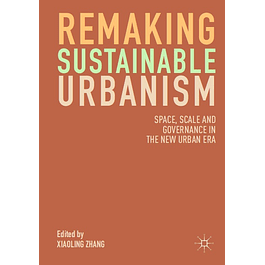 Remaking Sustainable Urbanism: Space, Scale and Governance in the New Urban Era