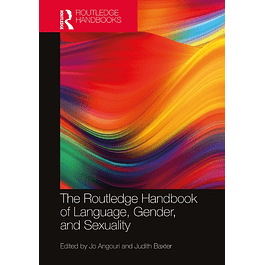 The Routledge Handbook of Language, Gender, and Sexuality