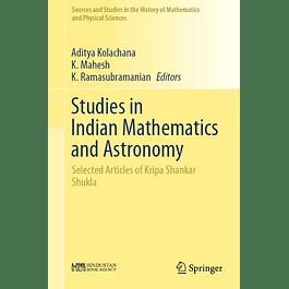 Studies in Indian Mathematics and Astronomy: Selected Articles of Kripa Shankar Shukla