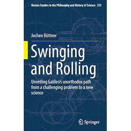 Swinging and Rolling: Unveiling Galileo's unorthodox path from a challenging problem to a new science