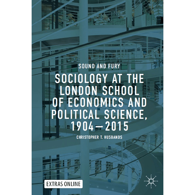 Sociology at the London School of Economics and Political Science, 1904–2015: Sound and Fury