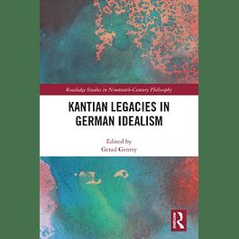 Kantian Legacies in German Idealism