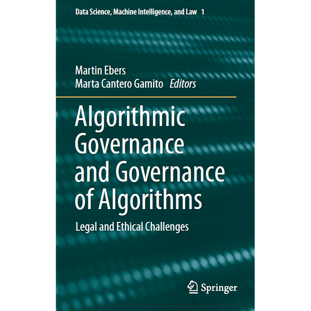 Algorithmic Governance and Governance of Algorithms: Legal and Ethical Challenges