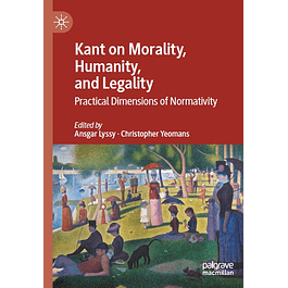 Kant on Morality, Humanity, and Legality: Practical Dimensions of Normativity